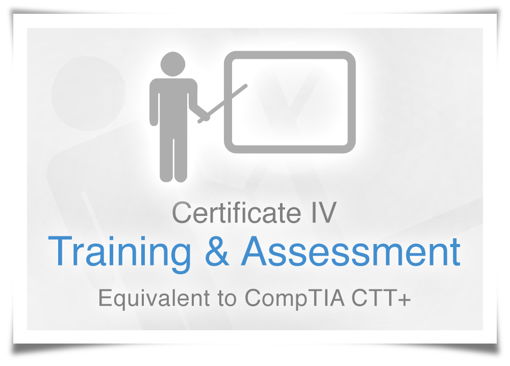 Certificate IV in Training and Assessment - Equivalent to CompTIA CTT+